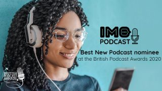 IMO Podcast nominated for Best New Podcast at the 2020 British Podcast Awards