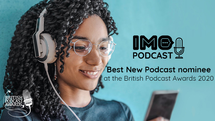 The IMO Podcast: nominated for Best New Podcast at the 2020 British Podcast Awards!